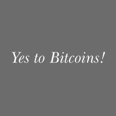 Yes to Bitcoins!